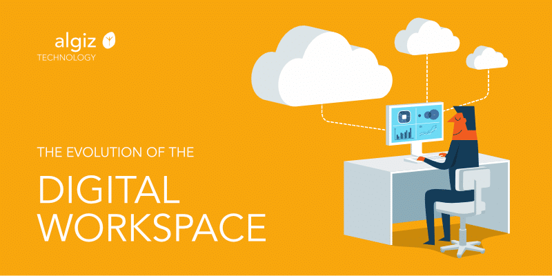 Evolution of the Digital Workspace | Algiz Technology